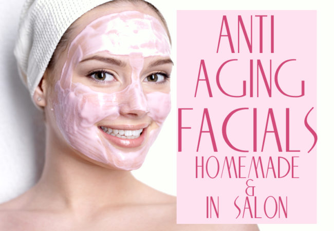Anti Aging Facials: Homemade & Salon Treatments