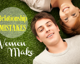 Common Relationship Mistakes Women Make