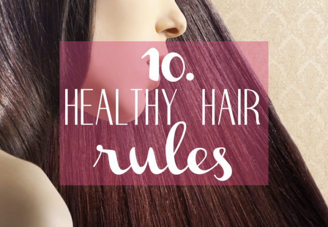 10 Healthy Hair Rules