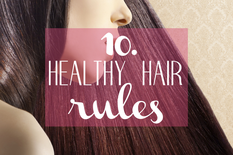 10 Rules For Healthy Hair