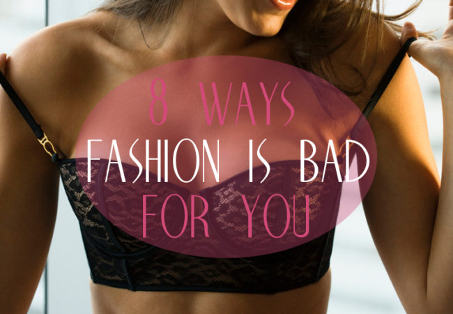 8 Ways Fashion Can Be Bad for Your Health