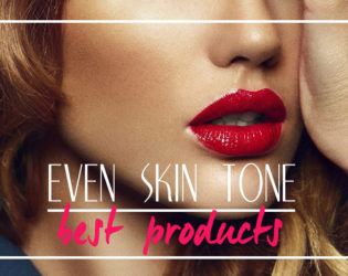 10 Products Than Give You Perfect, Even Skin Tone