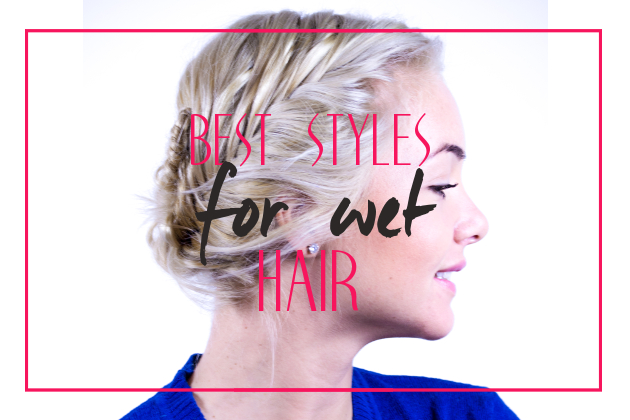 How to Style Damp Locks: Hairstyles for Wet Hair