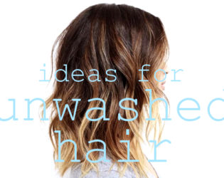 10 Quick Hairstyles for Unwashed Hair